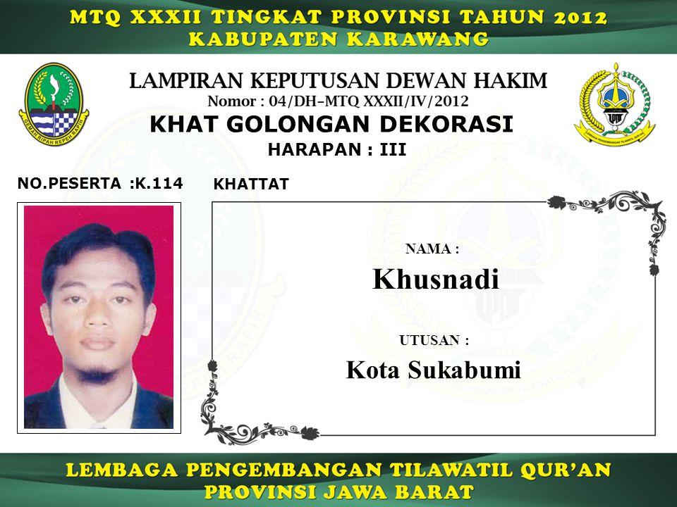 K.114 HARAPAN : III NO.PESERTA : KHAT GOLONGAN DEKORASI KHATTAT Khusnadi NAMA : UTUSAN : Kota Sukabumi