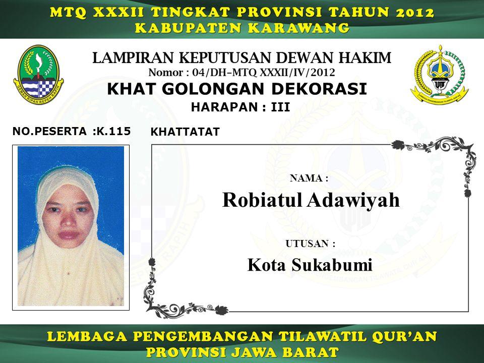 K.115 HARAPAN : III NO.PESERTA : KHAT GOLONGAN DEKORASI KHATTATAT Robiatul Adawiyah NAMA : UTUSAN : Kota Sukabumi