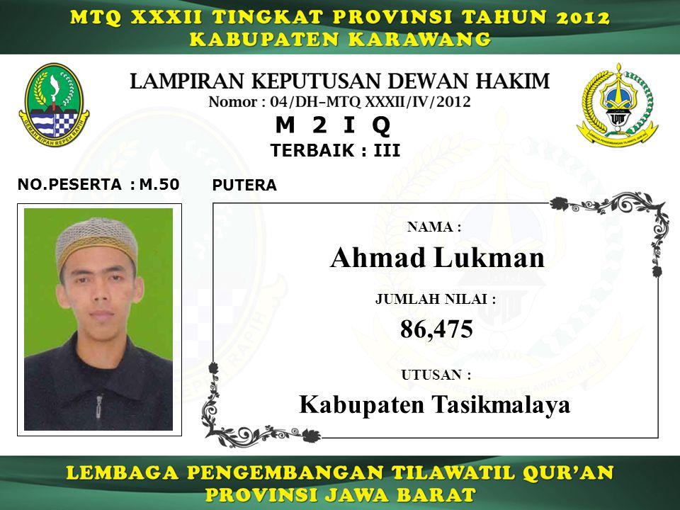 M.50 TERBAIK : III NO.PESERTA : M 2 I Q PUTERA Ahmad Lukman NAMA : UTUSAN : Kabupaten Tasikmalaya JUMLAH NILAI : 86,475