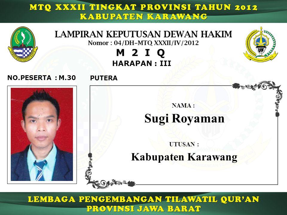 HARAPAN : III M 2 I Q M.30NO.PESERTA : PUTERA Sugi Royaman NAMA : UTUSAN : Kabupaten Karawang