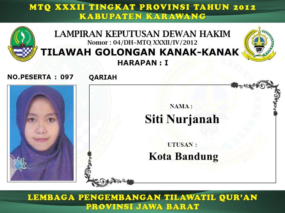 HARAPAN : I TILAWAH GOLONGAN KANAK-KANAK 097 QARIAH NO.PESERTA : Siti Nurjanah NAMA : UTUSAN : Kota Bandung
