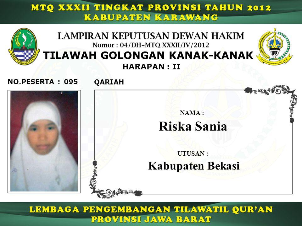 HARAPAN : II TILAWAH GOLONGAN KANAK-KANAK 095 QARIAH NO.PESERTA : Riska Sania NAMA : UTUSAN : Kabupaten Bekasi
