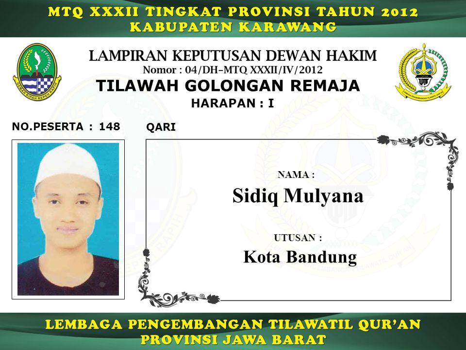HARAPAN : I TILAWAH GOLONGAN REMAJA 148 QARI NO.PESERTA : Sidiq Mulyana NAMA : UTUSAN : Kota Bandung