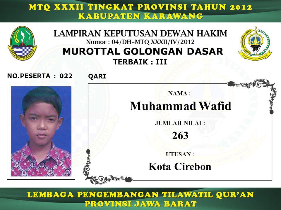MUROTTAL GOLONGAN DASAR 022 TERBAIK : III QARI NO.PESERTA : Muhammad Wafid NAMA : UTUSAN : Kota Cirebon JUMLAH NILAI : 263