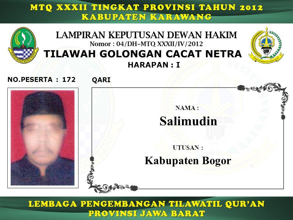 172 HARAPAN : I QARI NO.PESERTA : TILAWAH GOLONGAN CACAT NETRA Salimudin NAMA : UTUSAN : Kabupaten Bogor