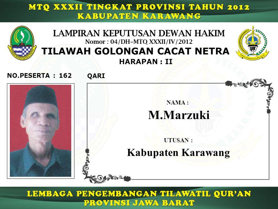 162 HARAPAN : II QARI NO.PESERTA : TILAWAH GOLONGAN CACAT NETRA M.Marzuki NAMA : UTUSAN : Kabupaten Karawang