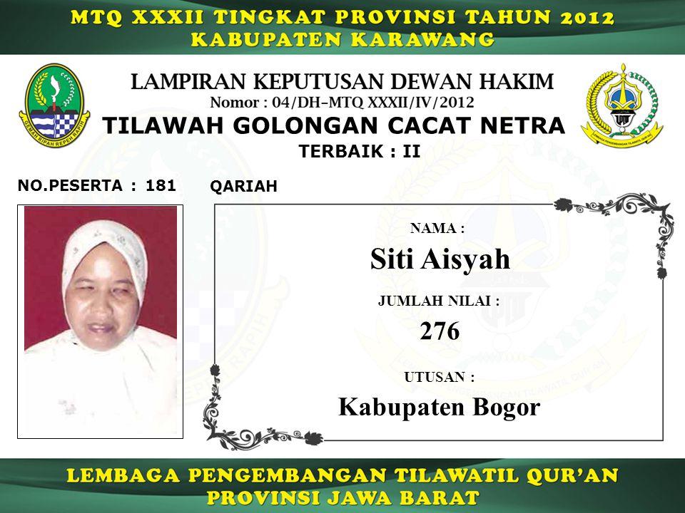181 TERBAIK : II QARIAH NO.PESERTA : TILAWAH GOLONGAN CACAT NETRA Siti Aisyah NAMA : UTUSAN : Kabupaten Bogor JUMLAH NILAI : 276