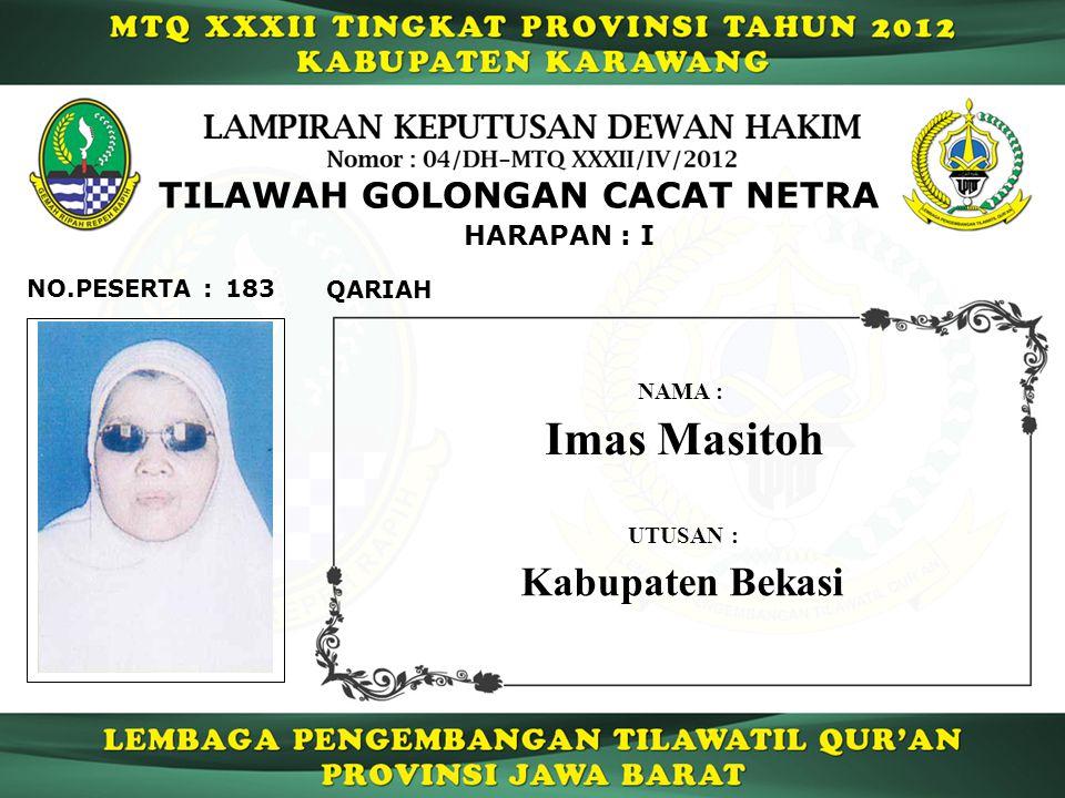 183 HARAPAN : I QARIAH NO.PESERTA : TILAWAH GOLONGAN CACAT NETRA Imas Masitoh NAMA : UTUSAN : Kabupaten Bekasi