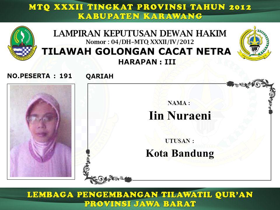 191 HARAPAN : III QARIAH NO.PESERTA : TILAWAH GOLONGAN CACAT NETRA Iin Nuraeni NAMA : UTUSAN : Kota Bandung