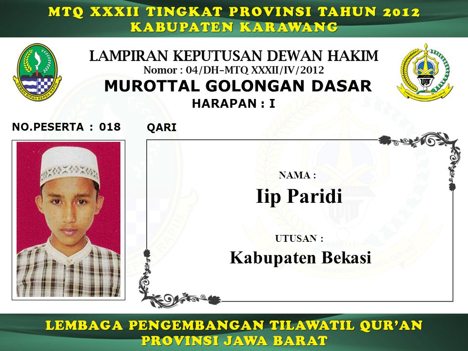 MUROTTAL GOLONGAN DASAR 018 HARAPAN : I QARI Iip Paridi UTUSAN : NAMA : Kabupaten Bekasi NO.PESERTA :
