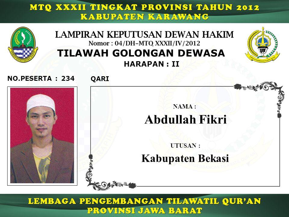234 HARAPAN : II QARI NO.PESERTA : TILAWAH GOLONGAN DEWASA Abdullah Fikri NAMA : UTUSAN : Kabupaten Bekasi