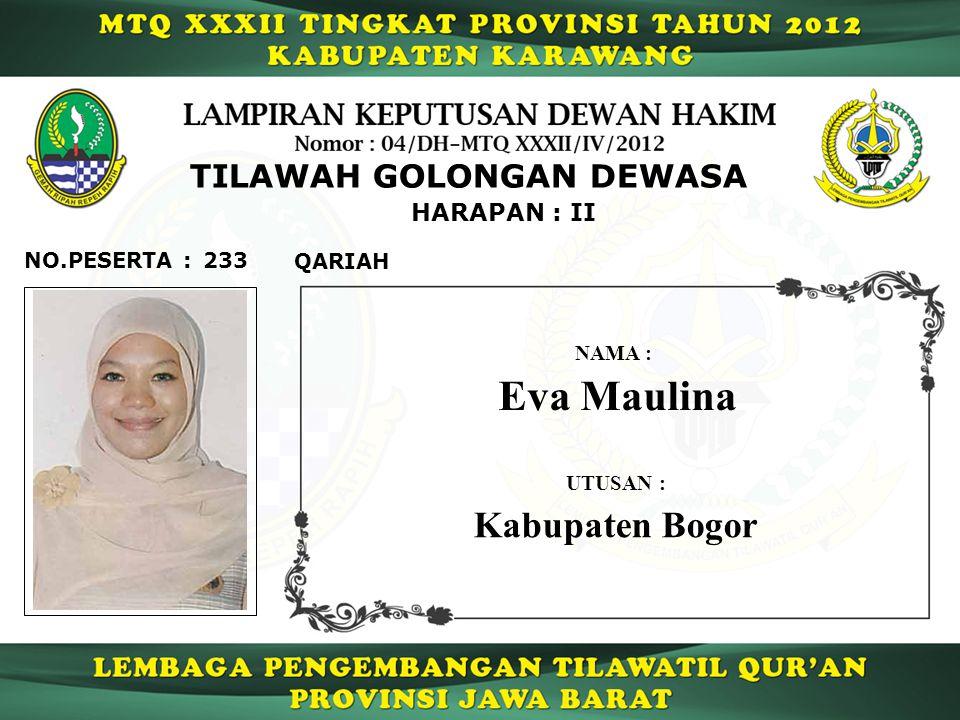 233 HARAPAN : II QARIAH NO.PESERTA : TILAWAH GOLONGAN DEWASA Eva Maulina NAMA : UTUSAN : Kabupaten Bogor