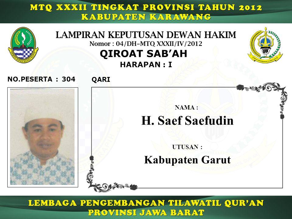 304 HARAPAN : I QARI NO.PESERTA : QIROAT SAB'AH H. Saef Saefudin NAMA : UTUSAN : Kabupaten Garut