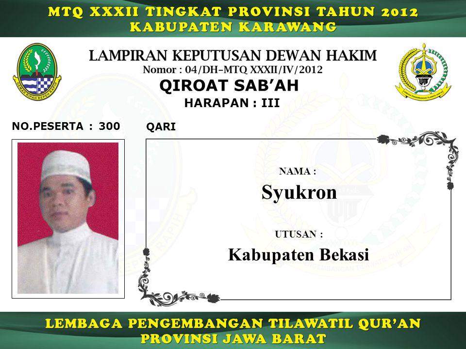 300 HARAPAN : III QARI NO.PESERTA : QIROAT SAB'AH Syukron NAMA : UTUSAN : Kabupaten Bekasi