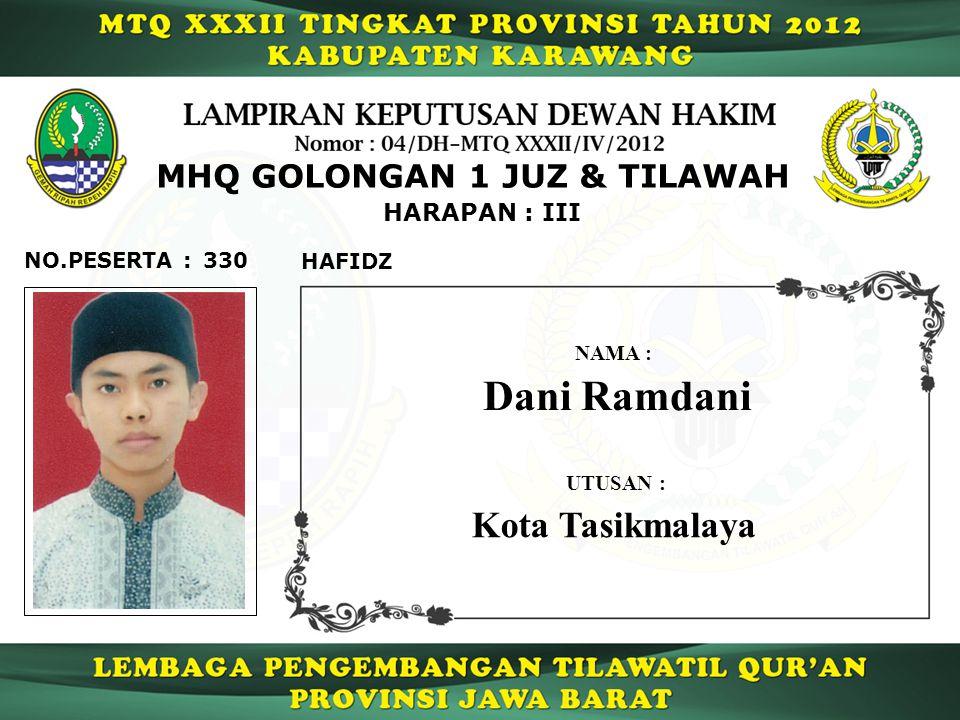 330 HARAPAN : III NO.PESERTA : MHQ GOLONGAN 1 JUZ & TILAWAH HAFIDZ Dani Ramdani NAMA : UTUSAN : Kota Tasikmalaya