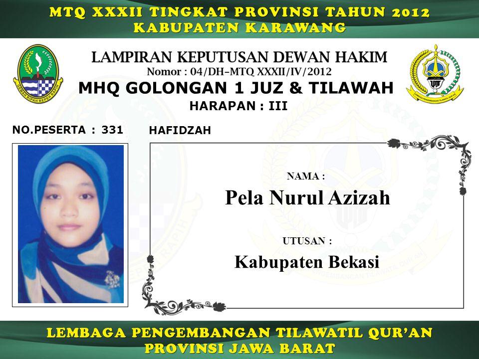 331 HARAPAN : III NO.PESERTA : MHQ GOLONGAN 1 JUZ & TILAWAH HAFIDZAH Pela Nurul Azizah NAMA : UTUSAN : Kabupaten Bekasi