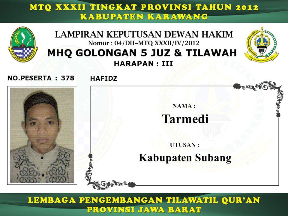 378 HARAPAN : III NO.PESERTA : MHQ GOLONGAN 5 JUZ & TILAWAH HAFIDZ Tarmedi NAMA : UTUSAN : Kabupaten Subang