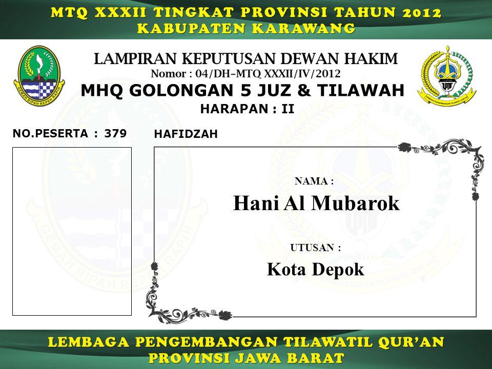 379 HARAPAN : II NO.PESERTA : MHQ GOLONGAN 5 JUZ & TILAWAH HAFIDZAH Hani Al Mubarok NAMA : UTUSAN : Kota Depok