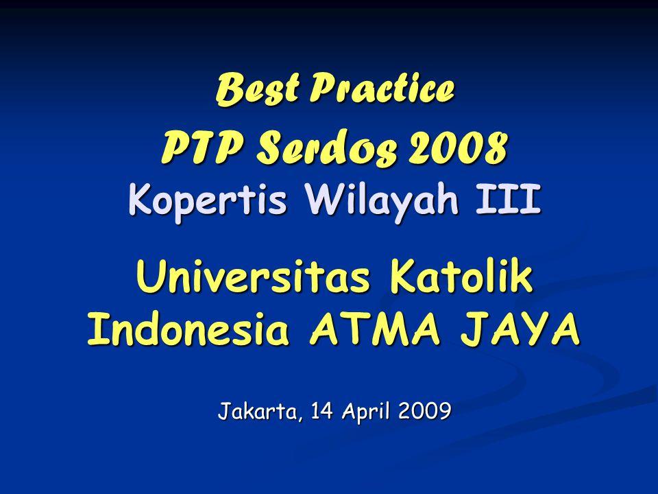 Best Practice PTP Serdos 2008 Kopertis Wilayah III Universitas Katolik Indonesia ATMA JAYA Jakarta, 14 April 2009