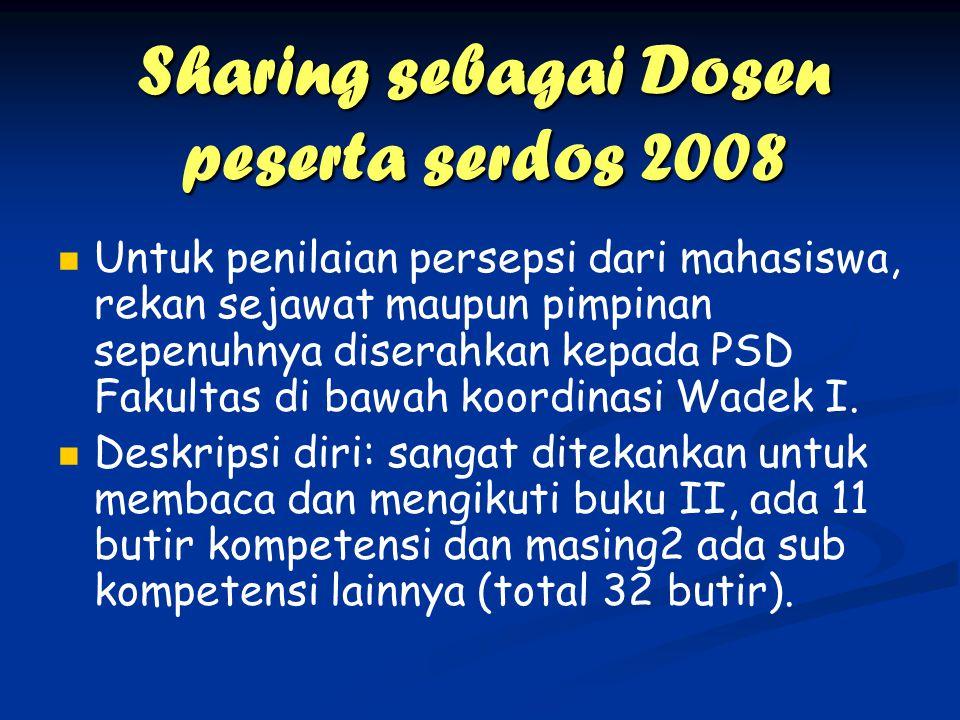 Sharing sebagai Dosen peserta serdos 2008 Untuk penilaian persepsi dari mahasiswa, rekan sejawat maupun pimpinan sepenuhnya diserahkan kepada PSD Faku