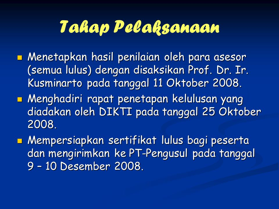 Tahap Pelaksanaan Menetapkan hasil penilaian oleh para asesor (semua lulus) dengan disaksikan Prof. Dr. Ir. Kusminarto pada tanggal 11 Oktober 2008. M