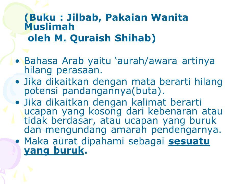 (Buku : Fiqih Wanita, Oleh : Ibrahim Muhammad Al-Jamal) Artinya : BARANG YANG BURUK Yang dimaksud adalah : Bahagian tubuh yang tidak patut diperlihatkan kepada orang lain.