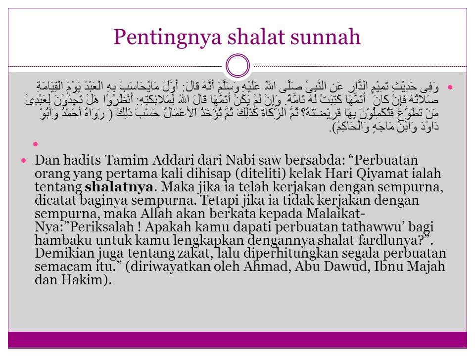 Pentingnya shalat sunnah وَفِى حَدِيْثِ تَمِيْمٍ الدَّارِ عَنِ النَّبِىِّ صَلَّى اللهُ عَلَيْهِ وَسَلَّمَ أَنَّهُ قَالَ : أَوَّلُ مَايُحَاسَبُ بِهِ ال