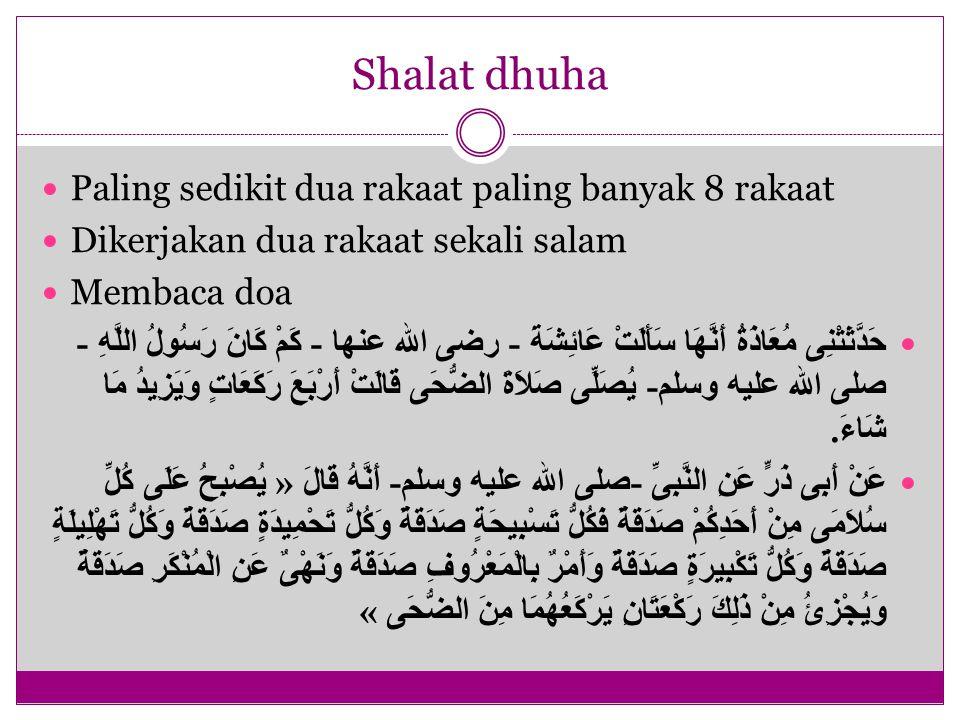 Shalat dhuha Paling sedikit dua rakaat paling banyak 8 rakaat Dikerjakan dua rakaat sekali salam Membaca doa حَدَّثَتْنِى مُعَاذَةُ أَنَّهَا سَأَلَتْ