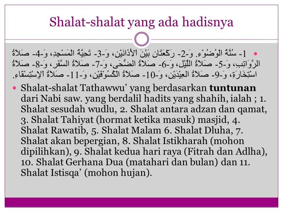 Shalat-shalat yang ada hadisnya 1- سُنَّةُ الْوُضُوْءِ. وَ -2- رَكْعَتَانِ بَيْنَ اْلأَذَانَيْنِ، وَ -3- تَحِيَّةُ الْمَسْجِدِ، وَ -4- صَلاَةُ الرَّوَ