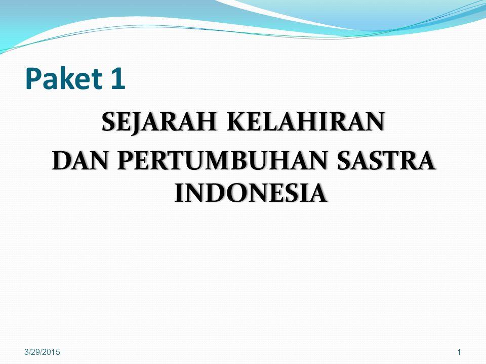 Paket 1 SEJARAH KELAHIRANSEJARAH KELAHIRAN DAN PERTUMBUHAN SASTRA INDONESIA 3/29/20151