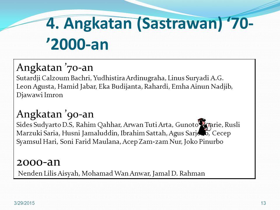 4. Angkatan (Sastrawan) '70- '2000-an Angkatan '70-an Sutardji Calzoum Bachri, Yudhistira Ardinugraha, Linus Suryadi A.G. Leon Agusta, Hamid Jabar, Ek