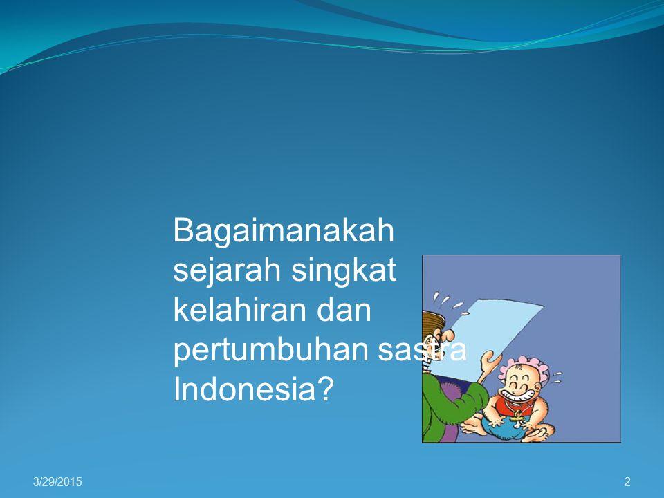2 Bagaimanakah sejarah singkat kelahiran dan pertumbuhan sastra Indonesia?