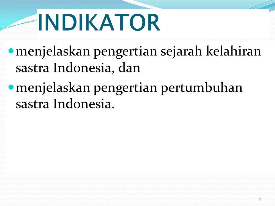 INDIKATOR menjelaskan pengertian sejarah kelahiran sastra Indonesia, dan menjelaskan pengertian pertumbuhan sastra Indonesia.