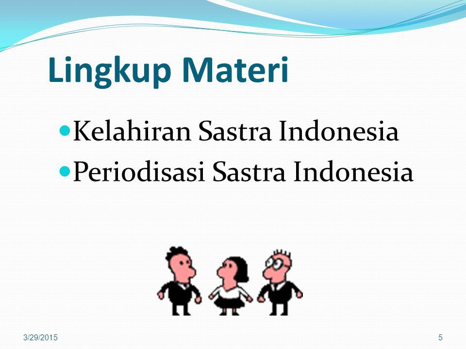 Lingkup Materi Kelahiran Sastra Indonesia Periodisasi Sastra Indonesia 3/29/20155
