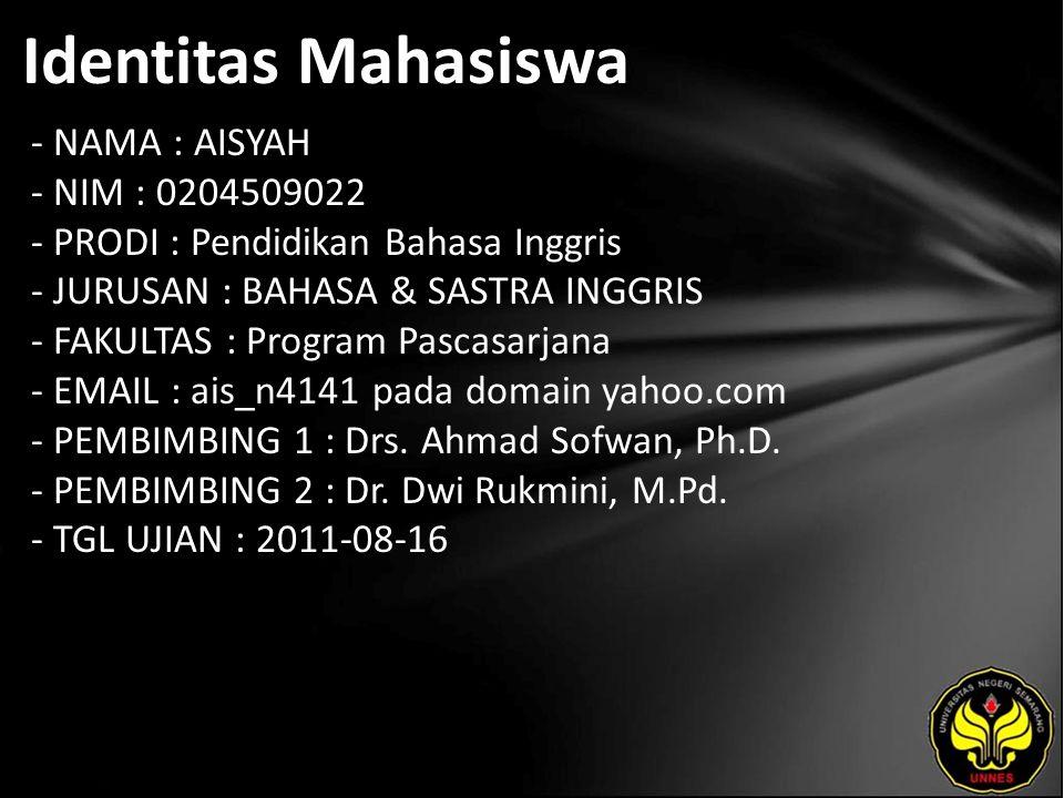 Identitas Mahasiswa - NAMA : AISYAH - NIM : 0204509022 - PRODI : Pendidikan Bahasa Inggris - JURUSAN : BAHASA & SASTRA INGGRIS - FAKULTAS : Program Pa