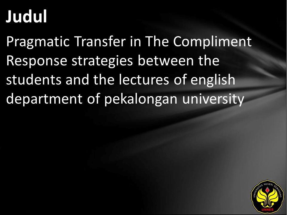 Judul Pragmatic Transfer in The Compliment Response strategies between the students and the lectures of english department of pekalongan university