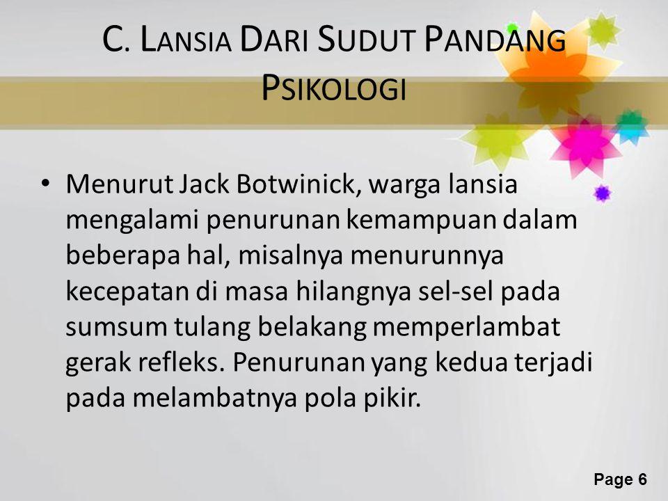 Page 6 C. L ANSIA D ARI S UDUT P ANDANG P SIKOLOGI Menurut Jack Botwinick, warga lansia mengalami penurunan kemampuan dalam beberapa hal, misalnya men