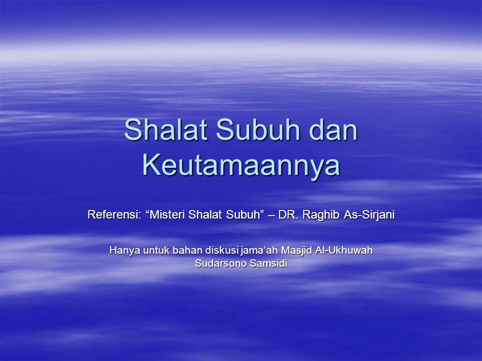 Shalat Subuh dan Keutamaannya Referensi: Misteri Shalat Subuh – DR.