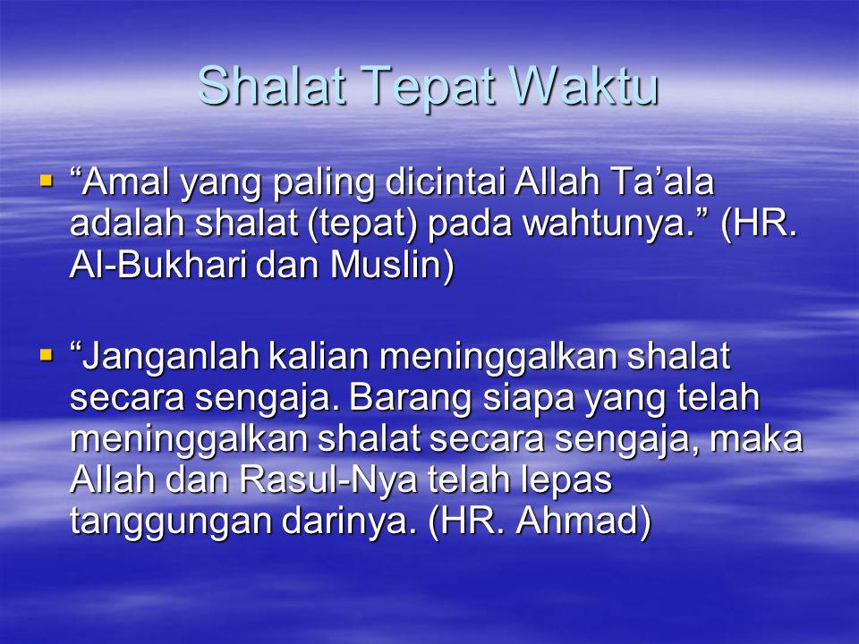 Shalat Tepat Waktu  Amal yang paling dicintai Allah Ta'ala adalah shalat (tepat) pada wahtunya. (HR.
