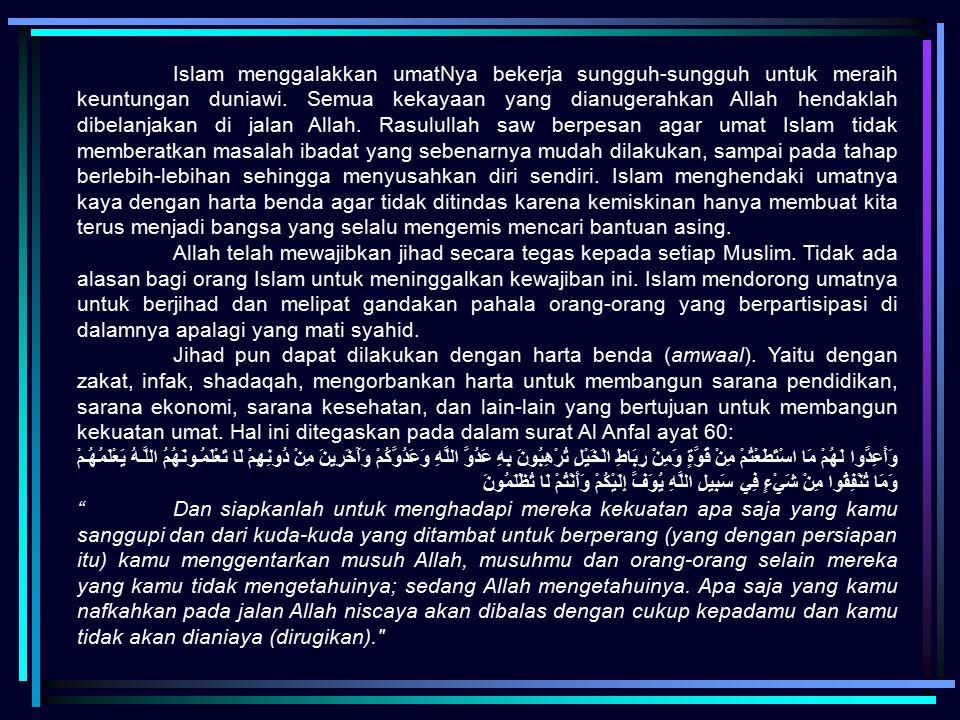 Islam menggalakkan umatNya bekerja sungguh-sungguh untuk meraih keuntungan duniawi. Semua kekayaan yang dianugerahkan Allah hendaklah dibelanjakan di