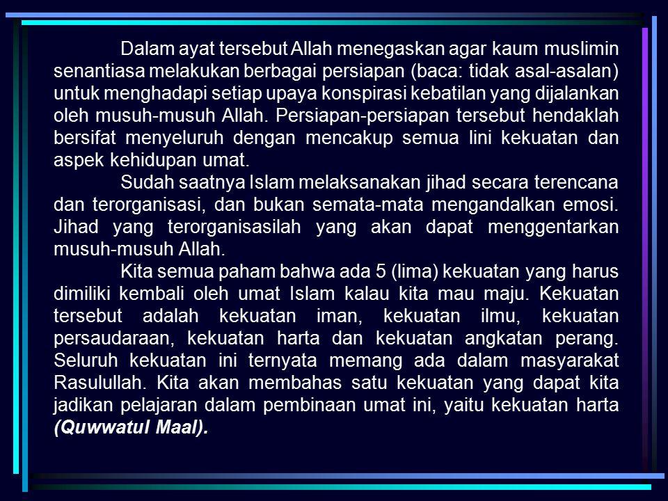 Dalam ayat tersebut Allah menegaskan agar kaum muslimin senantiasa melakukan berbagai persiapan (baca: tidak asal-asalan) untuk menghadapi setiap upay