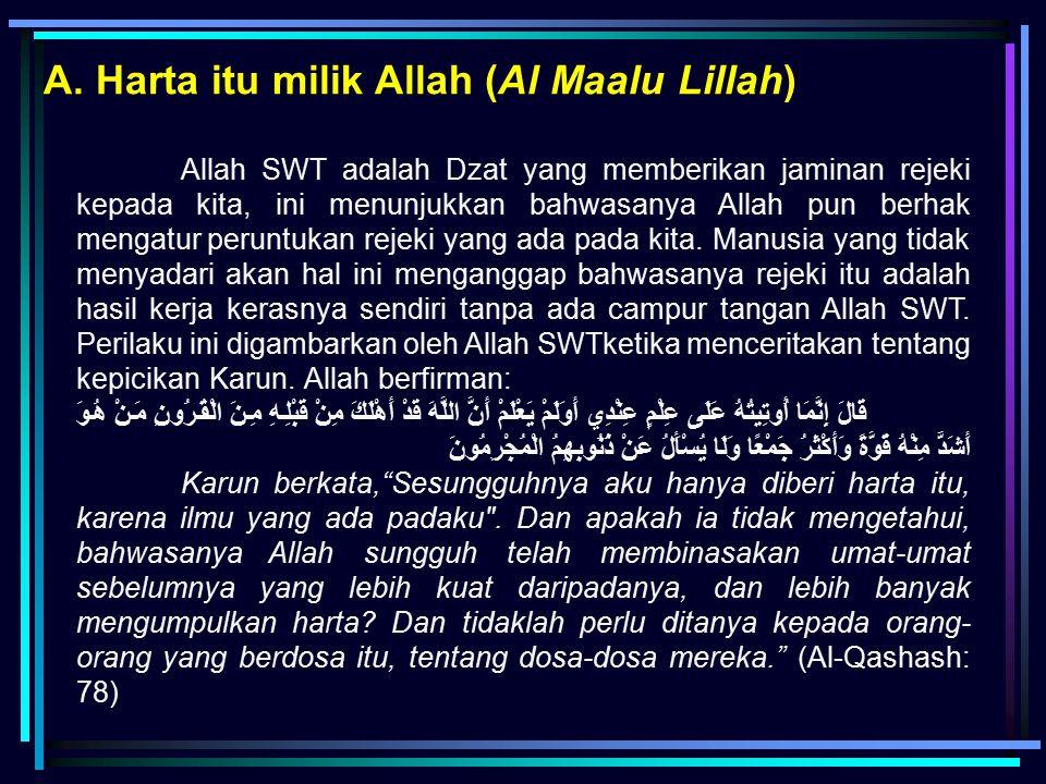 A. Harta itu milik Allah (Al Maalu Lillah) Allah SWT adalah Dzat yang memberikan jaminan rejeki kepada kita, ini menunjukkan bahwasanya Allah pun berh