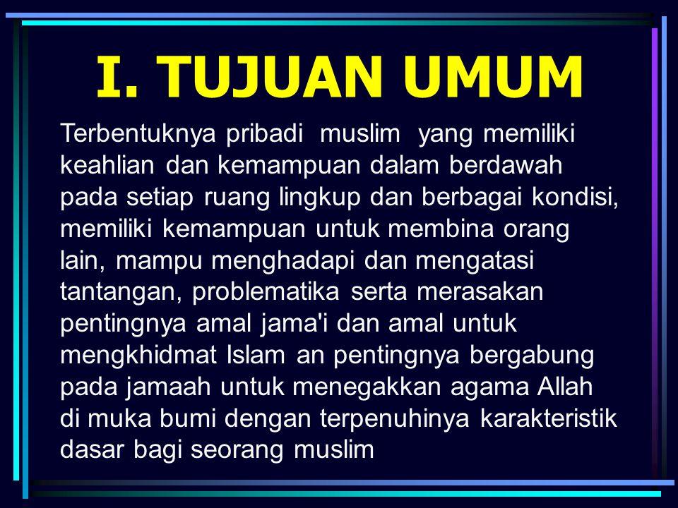 I. TUJUAN UMUM Terbentuknya pribadi muslim yang memiliki keahlian dan kemampuan dalam berdawah pada setiap ruang lingkup dan berbagai kondisi, memilik