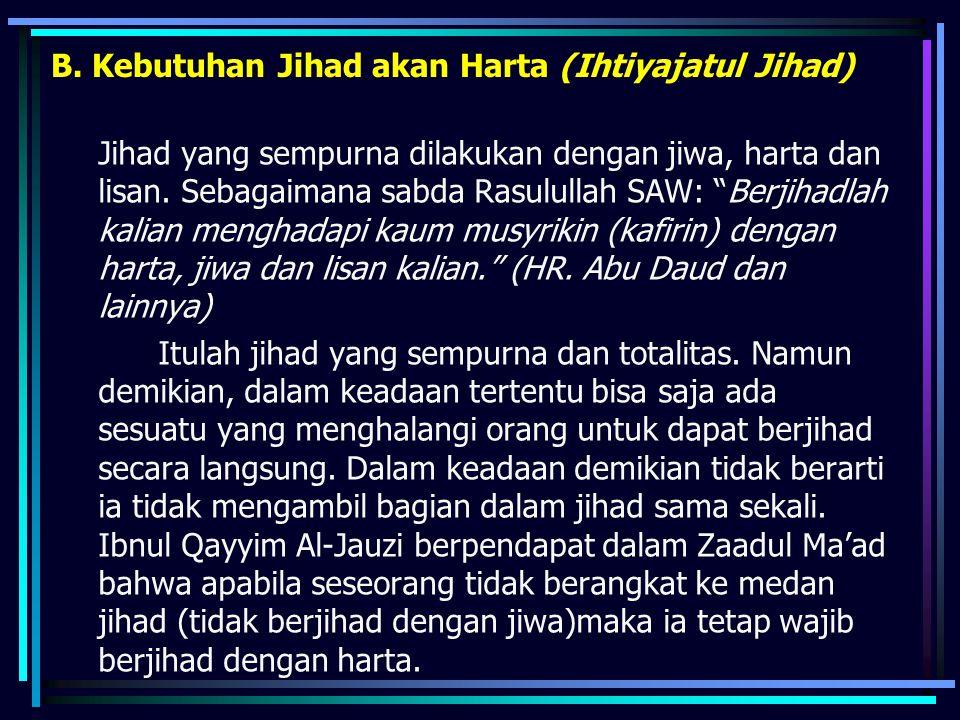 """B. Kebutuhan Jihad akan Harta (Ihtiyajatul Jihad) Jihad yang sempurna dilakukan dengan jiwa, harta dan lisan. Sebagaimana sabda Rasulullah SAW: """"Berji"""