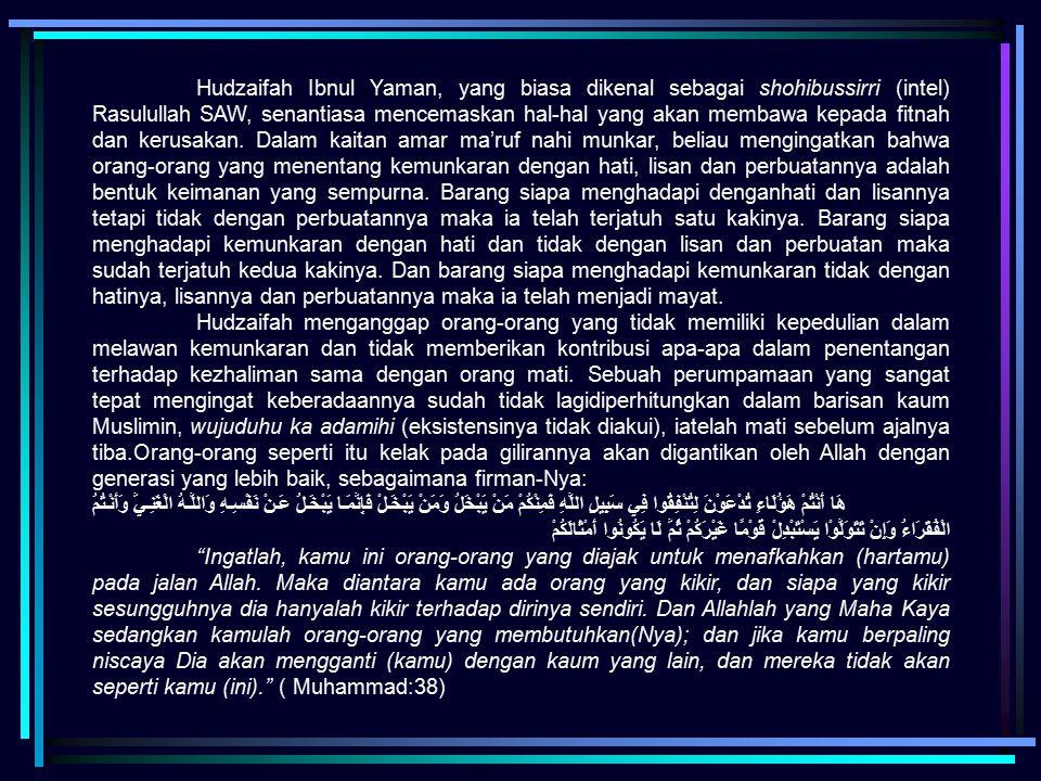 Hudzaifah Ibnul Yaman, yang biasa dikenal sebagai shohibussirri (intel) Rasulullah SAW, senantiasa mencemaskan hal-hal yang akan membawa kepada fitnah