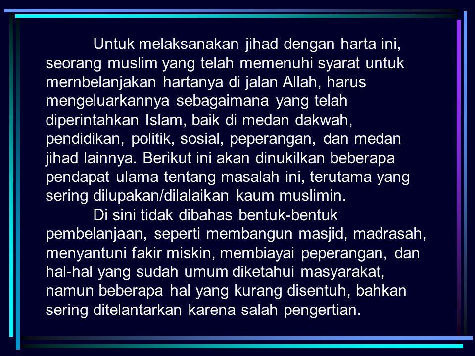 Untuk melaksanakan jihad dengan harta ini, seorang muslim yang telah memenuhi syarat untuk mernbelanjakan hartanya di jalan Allah, harus mengeluarkann
