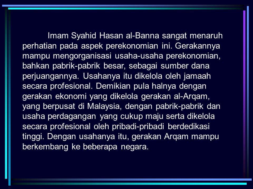 Imam Syahid Hasan al-Banna sangat menaruh perhatian pada aspek perekonomian ini. Gerakannya mampu mengorganisasi usaha-usaha perekonomian, bahkan pabr