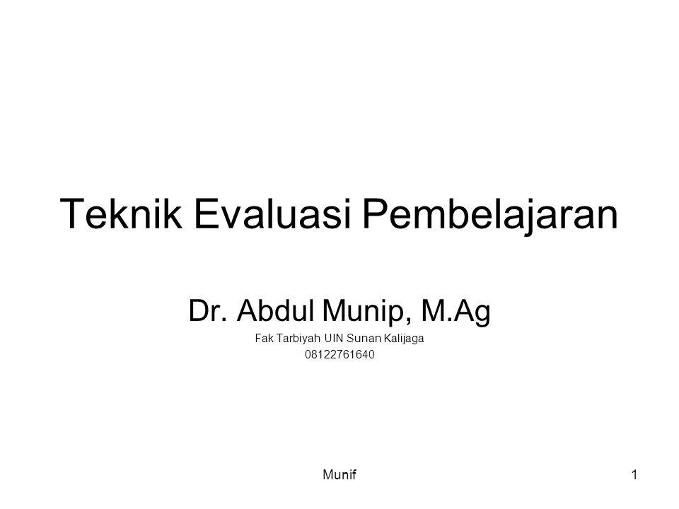 Munif1 Teknik Evaluasi Pembelajaran Dr. Abdul Munip, M.Ag Fak Tarbiyah UIN Sunan Kalijaga 08122761640