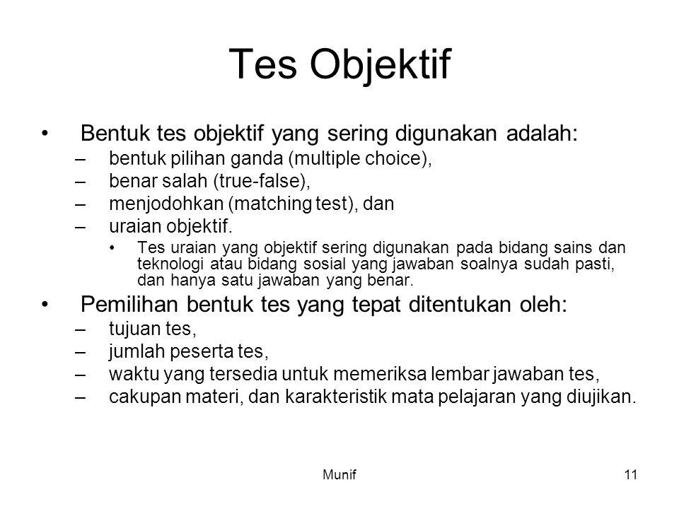 Munif11 Tes Objektif Bentuk tes objektif yang sering digunakan adalah: –bentuk pilihan ganda (multiple choice), –benar salah (true-false), –menjodohka