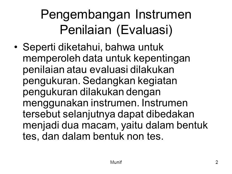 Munif2 Pengembangan Instrumen Penilaian (Evaluasi) Seperti diketahui, bahwa untuk memperoleh data untuk kepentingan penilaian atau evaluasi dilakukan